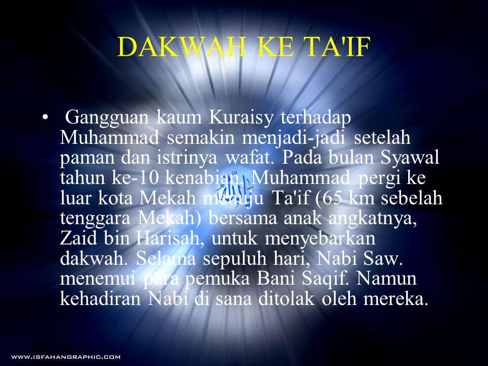 DAKWAH KE TA'IF • Gangguan kaum Kuraisy terhadap Muhammad semakin menjadi-jadi setelah paman dan istrinya wafat. Pada bulan Syawal tahun ke-10 kenabia