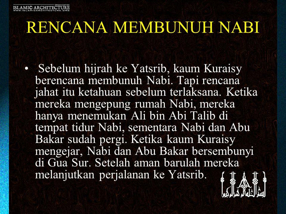 RENCANA MEMBUNUH NABI • Sebelum hijrah ke Yatsrib, kaum Kuraisy berencana membunuh Nabi. Tapi rencana jahat itu ketahuan sebelum terlaksana. Ketika me