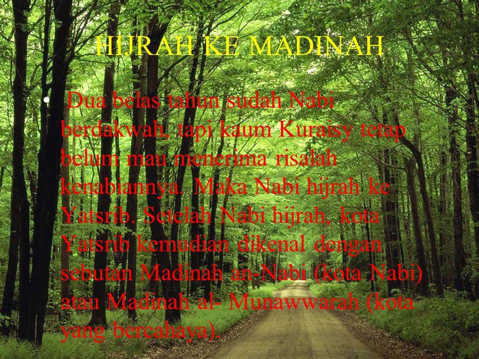 HIJRAH KE MADINAH • Dua belas tahun sudah Nabi berdakwah, tapi kaum Kuraisy tetap belum mau menerima risalah kenabiannya. Maka Nabi hijrah ke Yatsrib.