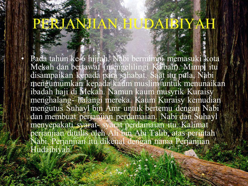 PERJANJIAN HUDAIBIYAH •Pada tahun ke-6 hijrah, Nabi bermimpi memasuki kota Mekah dan bertawaf (mengelilingi Ka'bah). Mimpi itu disampaikan kepada para