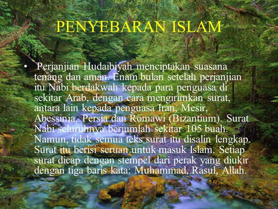 PENYEBARAN ISLAM • Perjanjian Hudaibiyah menciptakan suasana tenang dan aman. Enam bulan setelah perjanjian itu Nabi berdakwah kepada para penguasa di