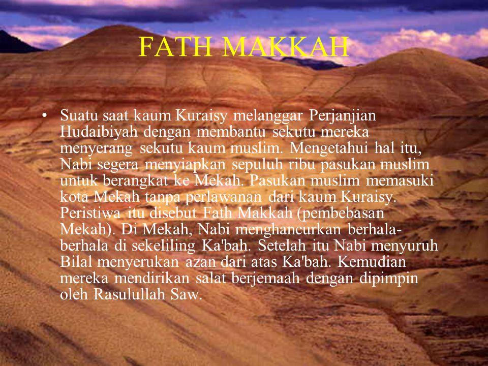 FATH MAKKAH •Suatu saat kaum Kuraisy melanggar Perjanjian Hudaibiyah dengan membantu sekutu mereka menyerang sekutu kaum muslim. Mengetahui hal itu, N