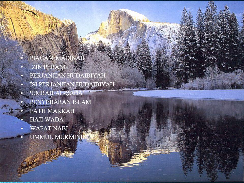 •PIAGAM MADINAH •IZIN PERANG •PERJANJIAN HUDAIBIYAH •ISI PERJANJIAN HUDAIBIYAH •'UMRAH AL-QADA' •PENYEBARAN ISLAM •FATH MAKKAH •HAJI WADA' •WAFAT NABI