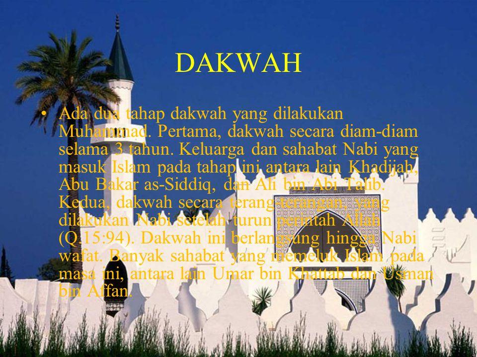 DAKWAH •Ada dua tahap dakwah yang dilakukan Muhammad. Pertama, dakwah secara diam-diam selama 3 tahun. Keluarga dan sahabat Nabi yang masuk Islam pada
