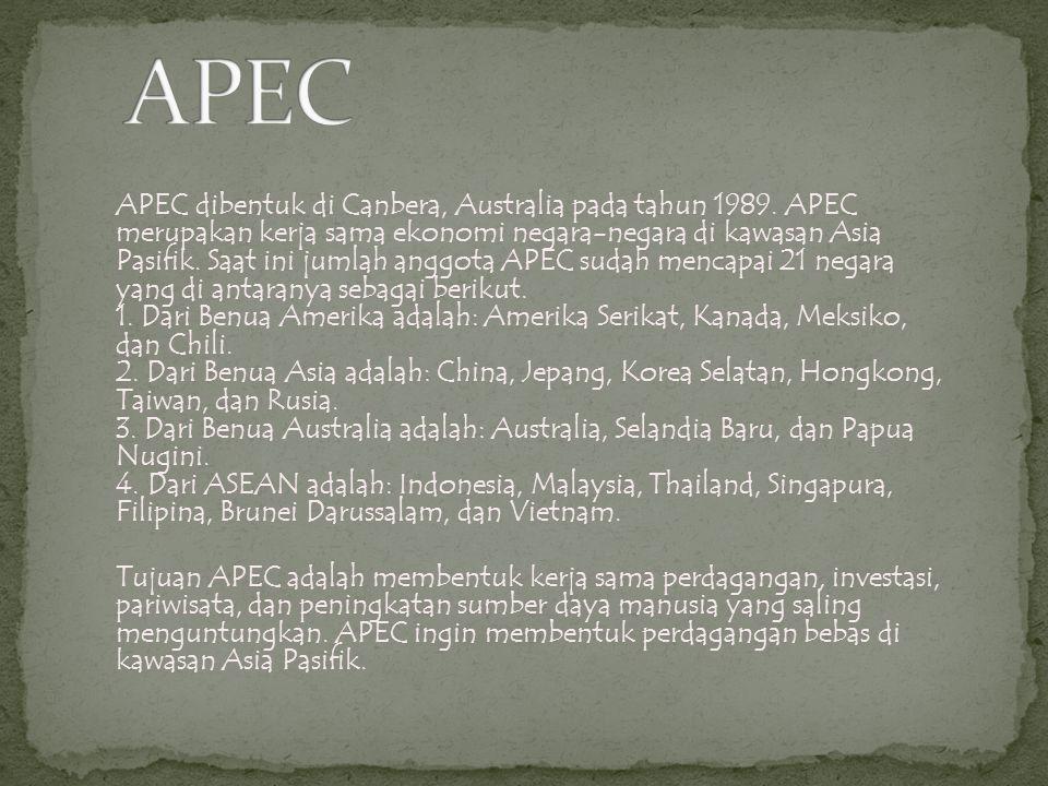 APEC dibentuk di Canbera, Australia pada tahun 1989. APEC merupakan kerja sama ekonomi negara-negara di kawasan Asia Pasifik. Saat ini jumlah anggota