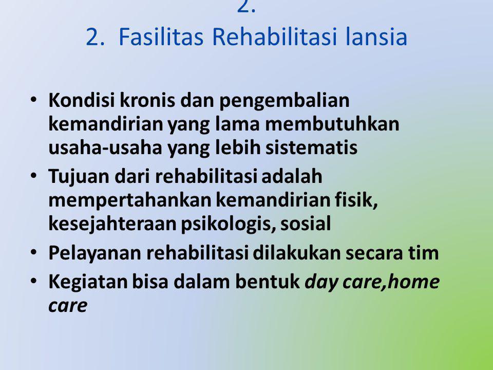 2. 2. Fasilitas Rehabilitasi lansia • Kondisi kronis dan pengembalian kemandirian yang lama membutuhkan usaha-usaha yang lebih sistematis • Tujuan dar