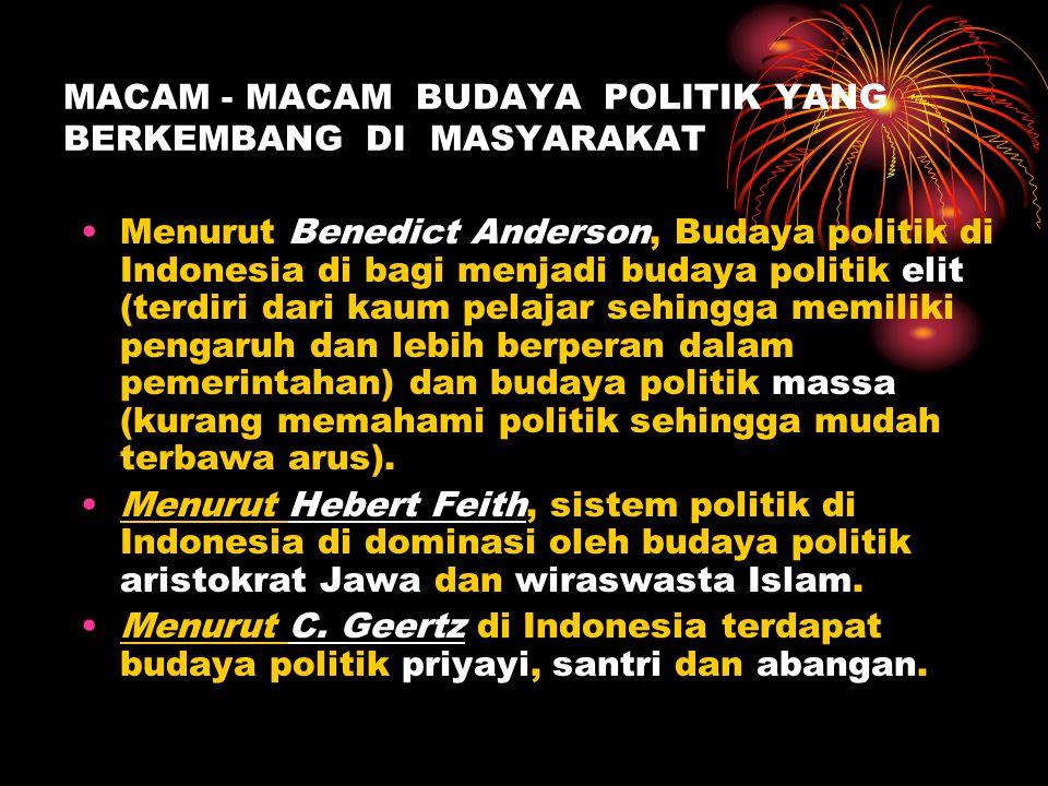 MACAM - MACAM BUDAYA POLITIK YANG BERKEMBANG DI MASYARAKAT •Menurut Benedict Anderson, Budaya politik di Indonesia di bagi menjadi budaya politik elit