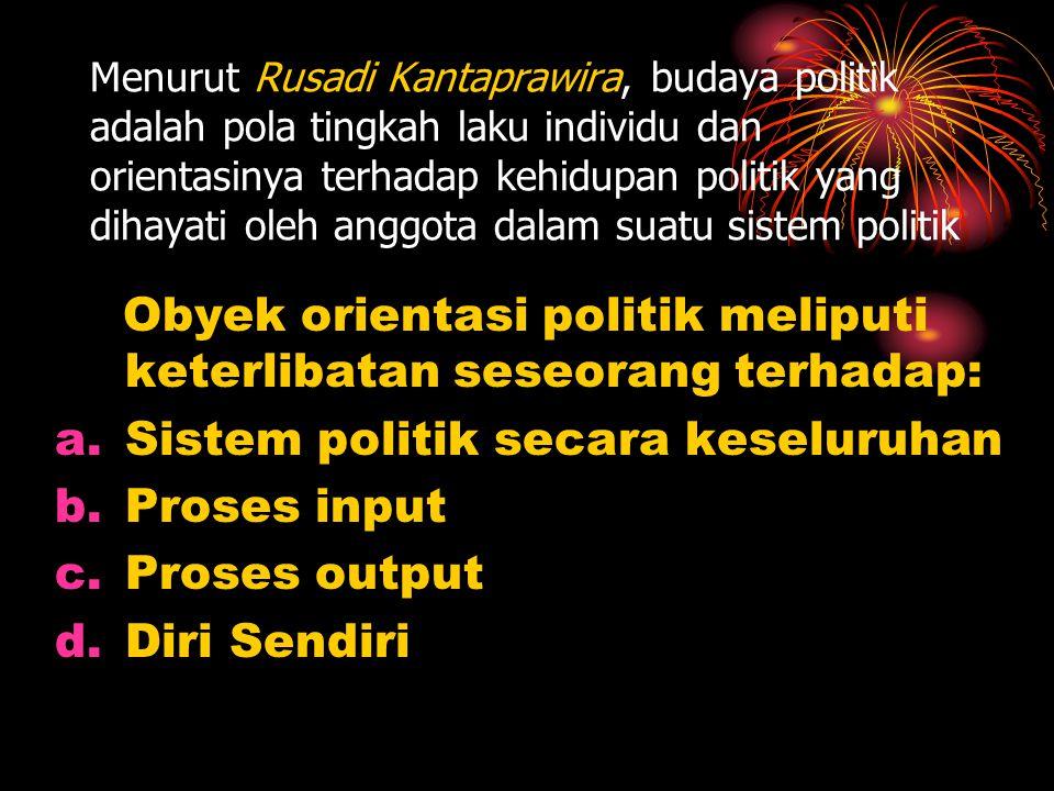 Menurut Rusadi Kantaprawira, budaya politik adalah pola tingkah laku individu dan orientasinya terhadap kehidupan politik yang dihayati oleh anggota d