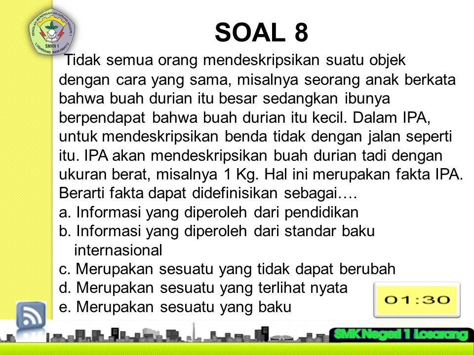 SOAL 8 Tidak semua orang mendeskripsikan suatu objek dengan cara yang sama, misalnya seorang anak berkata bahwa buah durian itu besar sedangkan ibunya