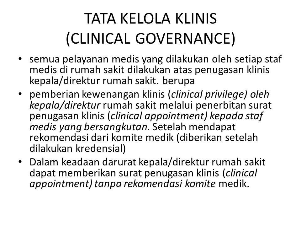 TATA KELOLA KLINIS (CLINICAL GOVERNANCE) • semua pelayanan medis yang dilakukan oleh setiap staf medis di rumah sakit dilakukan atas penugasan klinis kepala/direktur rumah sakit.