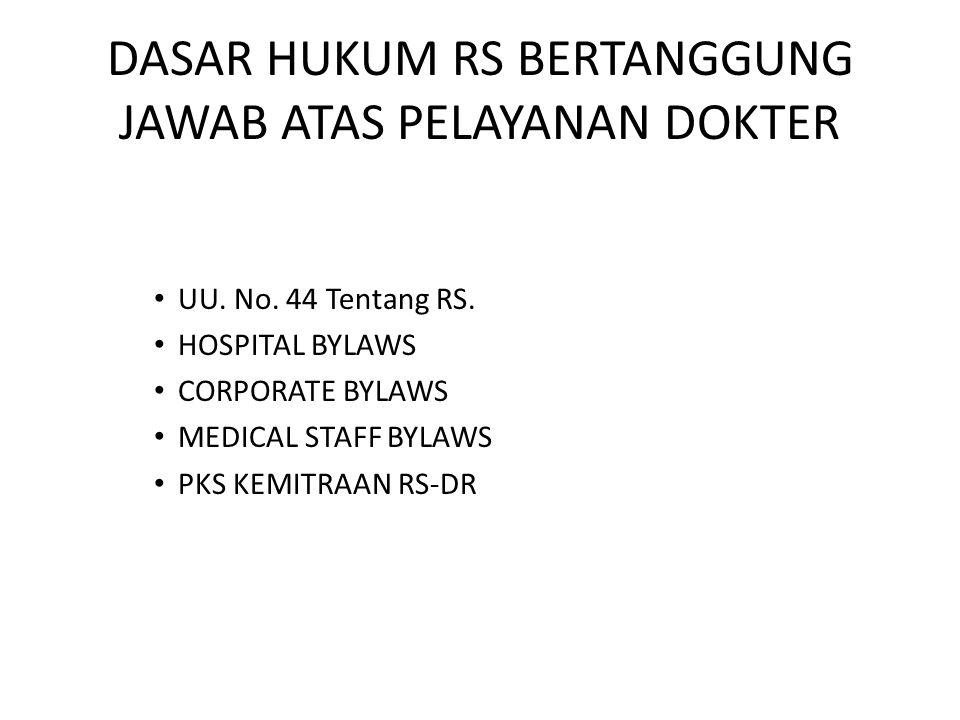 DASAR HUKUM RS BERTANGGUNG JAWAB ATAS PELAYANAN DOKTER • UU. No. 44 Tentang RS. • HOSPITAL BYLAWS • CORPORATE BYLAWS • MEDICAL STAFF BYLAWS • PKS KEMI