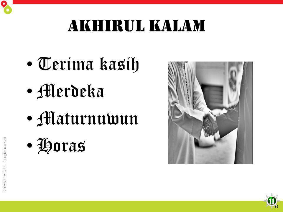 2009 © BPMIGAS – All rights reserved 11 Akhirul Kalam • Terima kasih • Merdeka • Maturnuwun • Horas 11