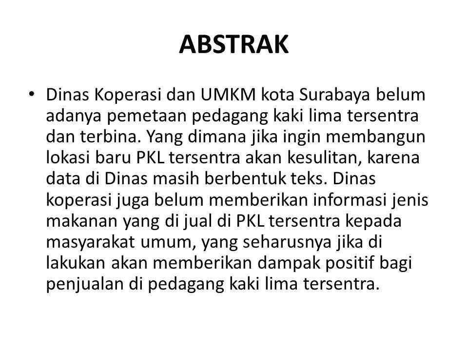 ABSTRAK • Dinas Koperasi dan UMKM kota Surabaya belum adanya pemetaan pedagang kaki lima tersentra dan terbina. Yang dimana jika ingin membangun lokas