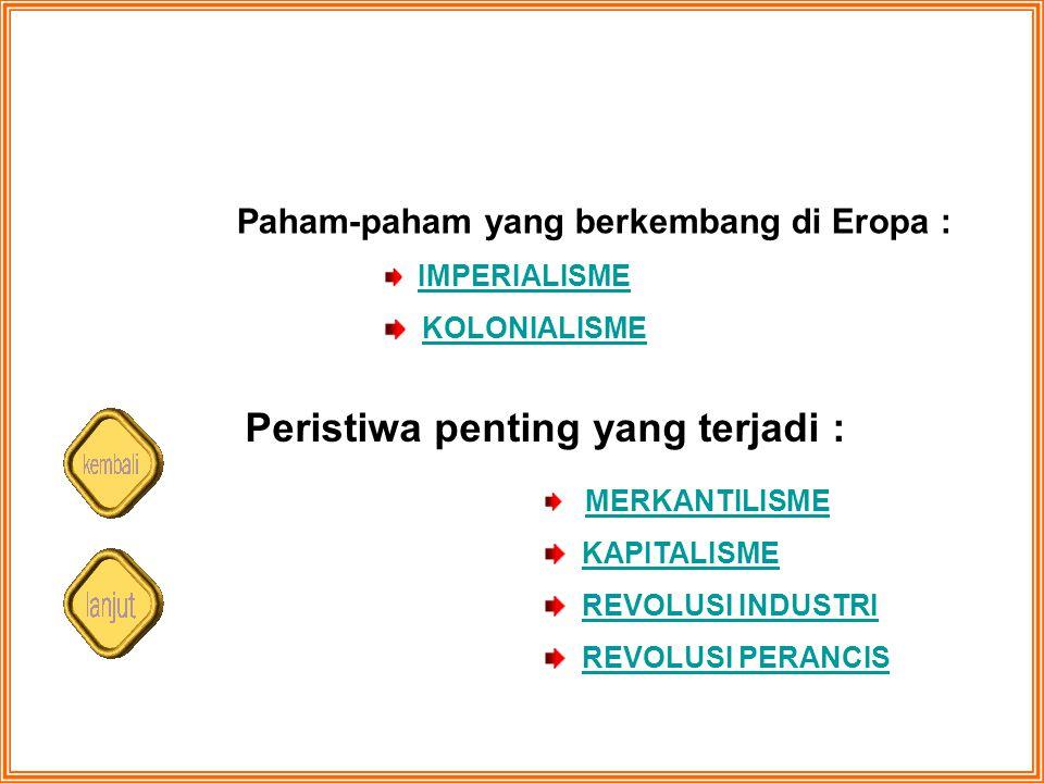 Paham-paham yang berkembang di Eropa : IMPERIALISME KOLONIALISME Peristiwa penting yang terjadi : MERKANTILISME KAPITALISME REVOLUSI INDUSTRI REVOLUSI