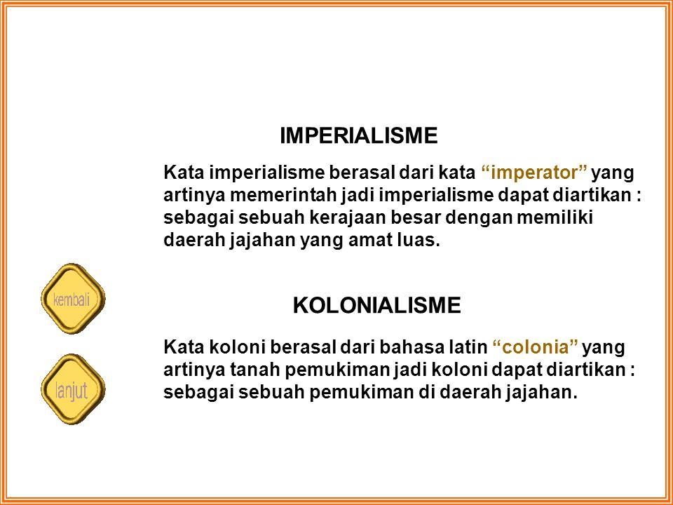 """IMPERIALISME Kata imperialisme berasal dari kata """"imperator"""" yang artinya memerintah jadi imperialisme dapat diartikan : sebagai sebuah kerajaan besar"""