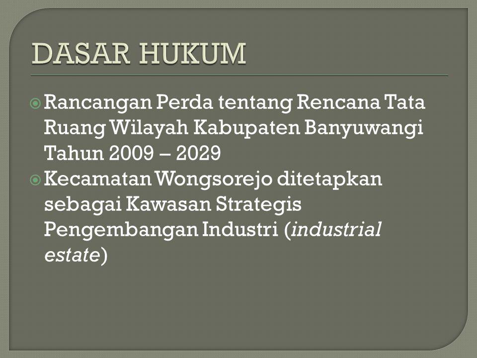  Rancangan Perda tentang Rencana Tata Ruang Wilayah Kabupaten Banyuwangi Tahun 2009 – 2029  Kecamatan Wongsorejo ditetapkan sebagai Kawasan Strategis Pengembangan Industri (industrial estate)