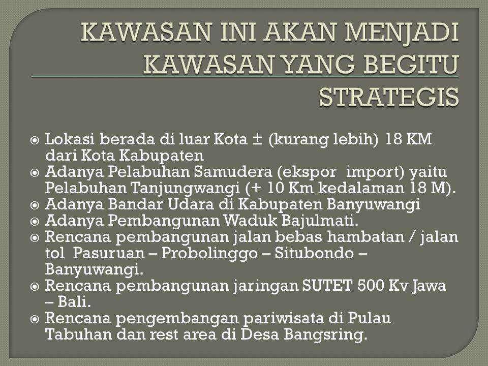  Lokasi berada di luar Kota ± (kurang lebih) 18 KM dari Kota Kabupaten  Adanya Pelabuhan Samudera (ekspor import) yaitu Pelabuhan Tanjungwangi (+ 10 Km kedalaman 18 M).