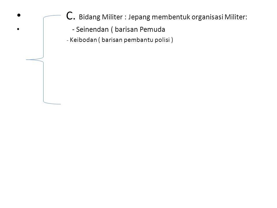 • A. Bidang politik : – - Semua organisasi pergerakan nasional dibubarkan kecuali (MIAI Majelis Islam A'la Indonesia ) – - Membentuk gerakan 3 A dipim