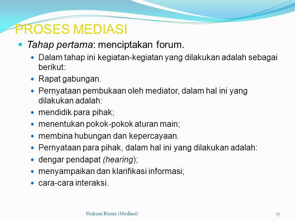 PROSES MEDIASI  Tahap pertama: menciptakan forum.  Dalam tahap ini kegiatan-kegiatan yang dilakukan adalah sebagai berikut:  Rapat gabungan.  Pern