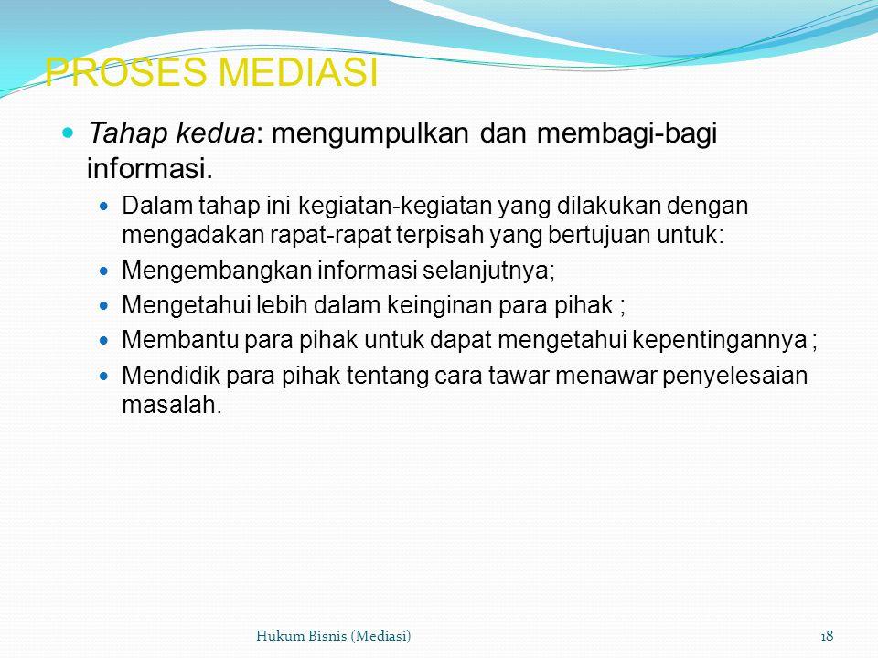 PROSES MEDIASI  Tahap kedua: mengumpulkan dan membagi-bagi informasi.  Dalam tahap ini kegiatan-kegiatan yang dilakukan dengan mengadakan rapat-rapa