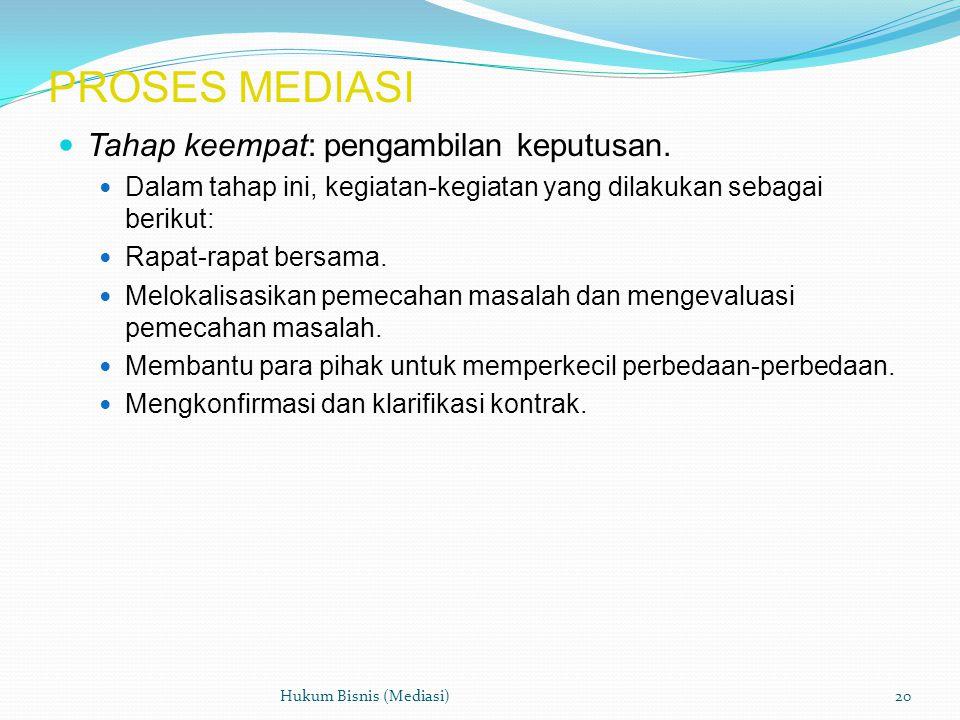 PROSES MEDIASI  Tahap keempat: pengambilan keputusan.  Dalam tahap ini, kegiatan-kegiatan yang dilakukan sebagai berikut:  Rapat-rapat bersama.  M