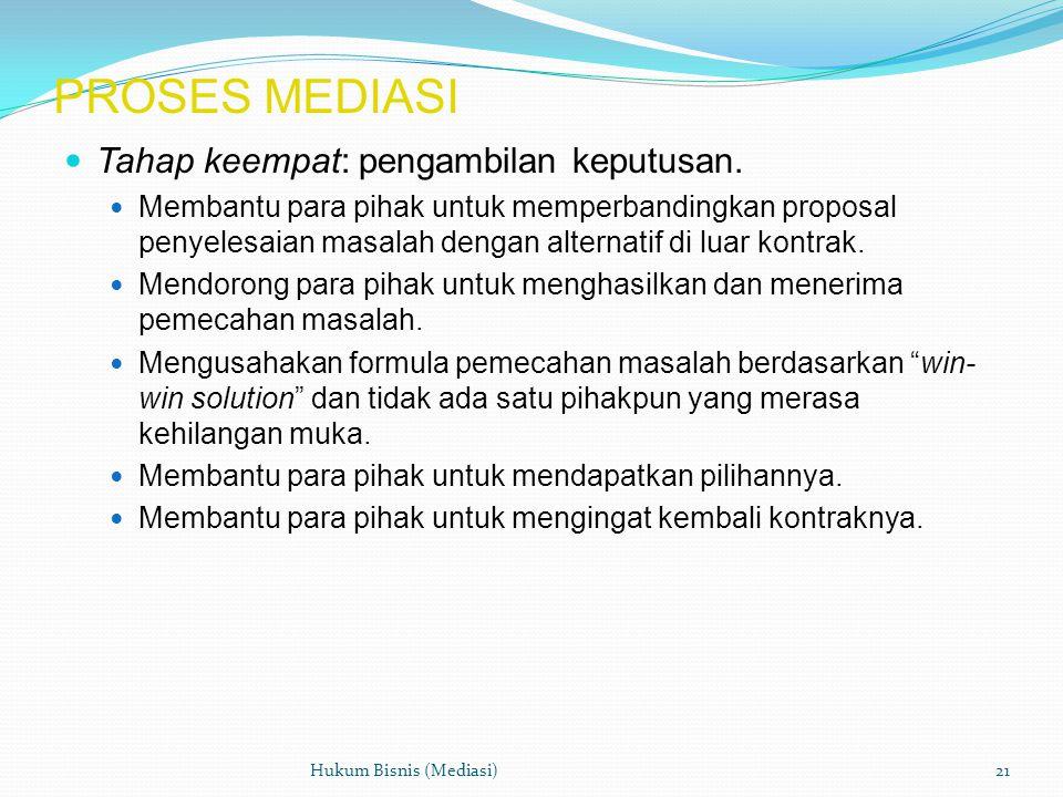 PROSES MEDIASI  Tahap keempat: pengambilan keputusan.  Membantu para pihak untuk memperbandingkan proposal penyelesaian masalah dengan alternatif di