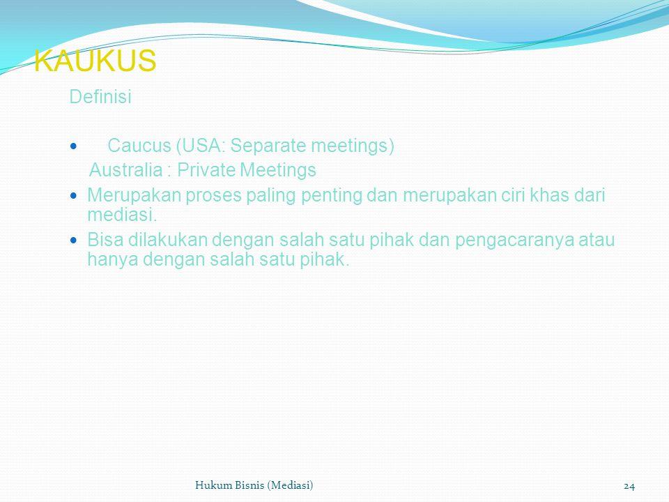 KAUKUS Definisi  Caucus (USA: Separate meetings) Australia : Private Meetings  Merupakan proses paling penting dan merupakan ciri khas dari mediasi.