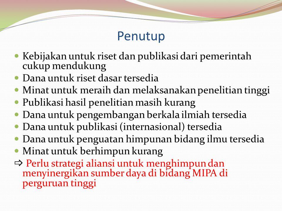 Penutup  Kebijakan untuk riset dan publikasi dari pemerintah cukup mendukung  Dana untuk riset dasar tersedia  Minat untuk meraih dan melaksanakan