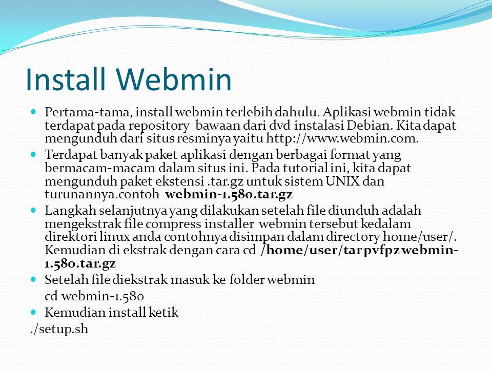 Install Webmin  Pertama-tama, install webmin terlebih dahulu. Aplikasi webmin tidak terdapat pada repository bawaan dari dvd instalasi Debian. Kita d