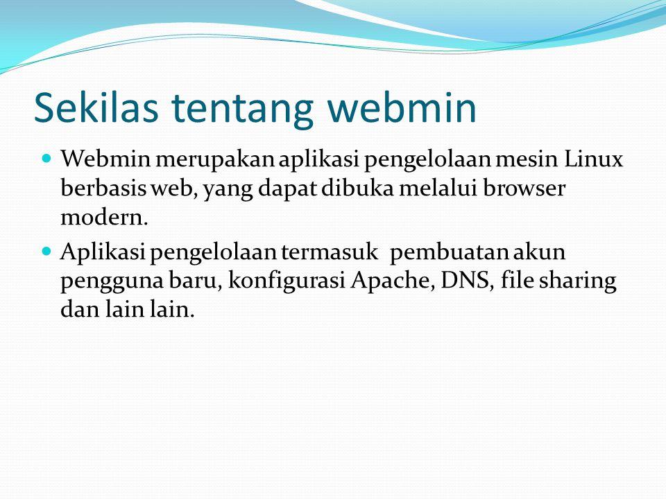 Sekilas tentang webmin  Webmin merupakan aplikasi pengelolaan mesin Linux berbasis web, yang dapat dibuka melalui browser modern.  Aplikasi pengelol