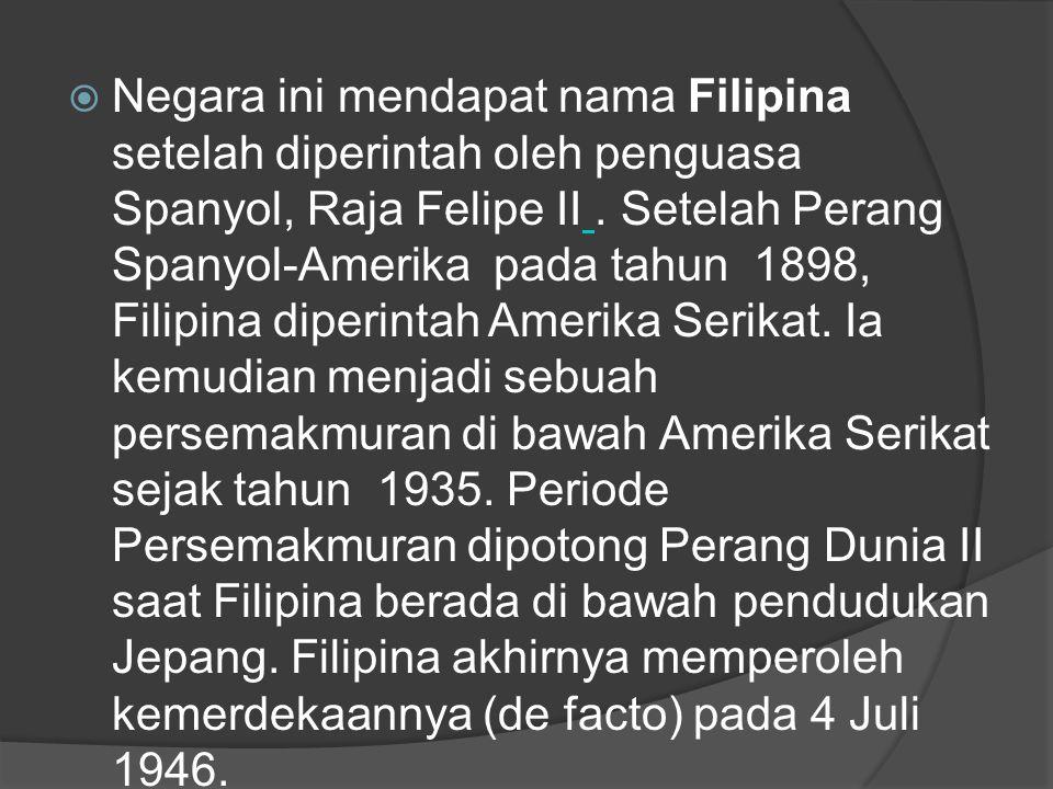  Negara ini mendapat nama Filipina setelah diperintah oleh penguasa Spanyol, Raja Felipe II. Setelah Perang Spanyol-Amerika pada tahun 1898, Filipina