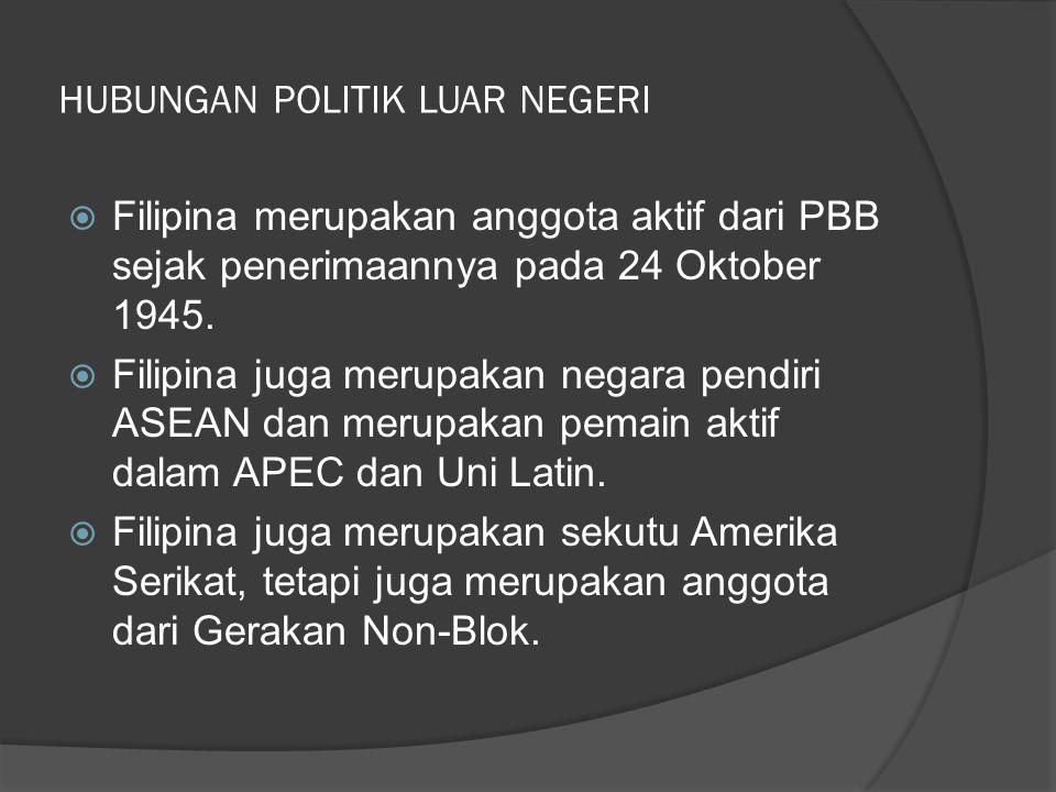 HUBUNGAN POLITIK LUAR NEGERI  Filipina merupakan anggota aktif dari PBB sejak penerimaannya pada 24 Oktober 1945.  Filipina juga merupakan negara pe