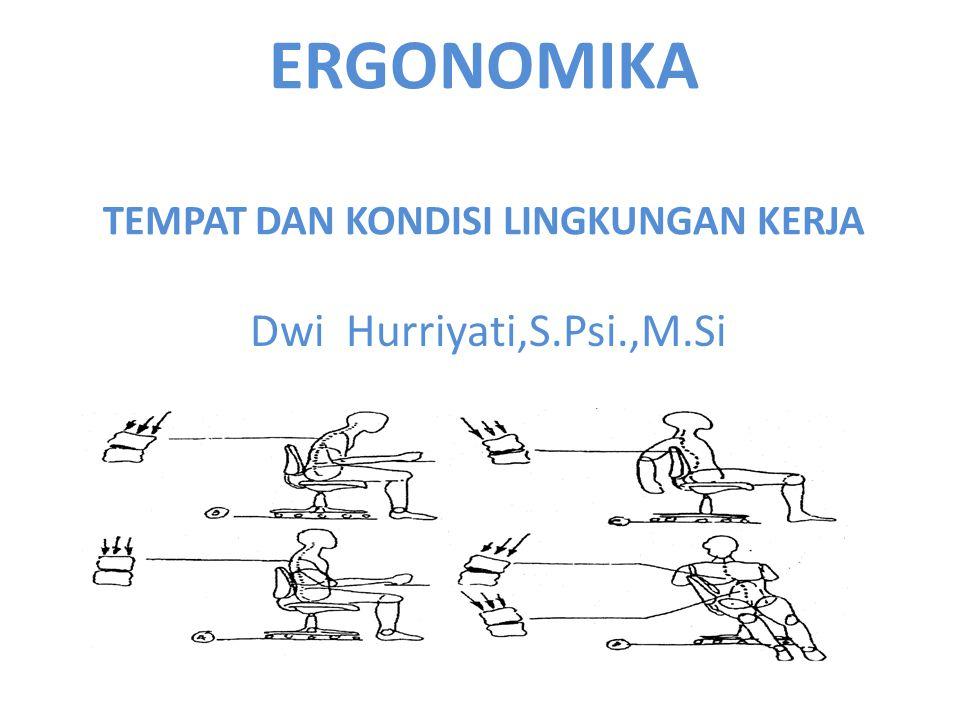 ERGONOMIKA TEMPAT DAN KONDISI LINGKUNGAN KERJA Dwi Hurriyati,S.Psi.,M.Si