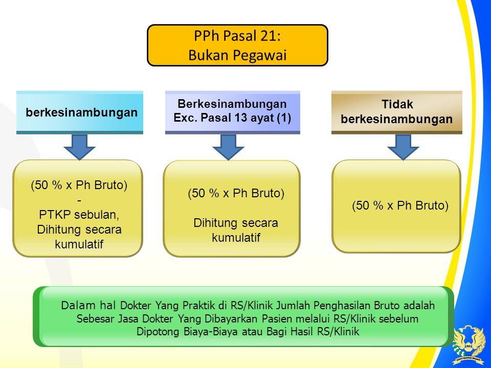 berkesinambungan Berkesinambungan Exc. Pasal 13 ayat (1) Tidak berkesinambungan (50 % x Ph Bruto) - PTKP sebulan, Dihitung secara kumulatif (50 % x Ph