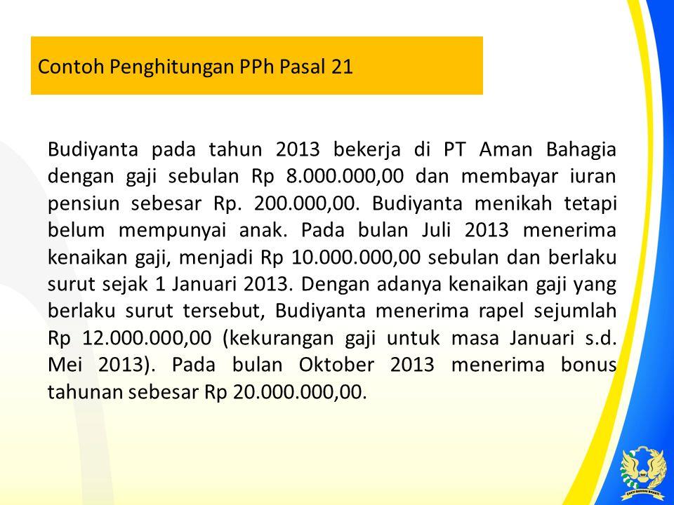Contoh Penghitungan PPh Pasal 21 Budiyanta pada tahun 2013 bekerja di PT Aman Bahagia dengan gaji sebulan Rp 8.000.000,00 dan membayar iuran pensiun s