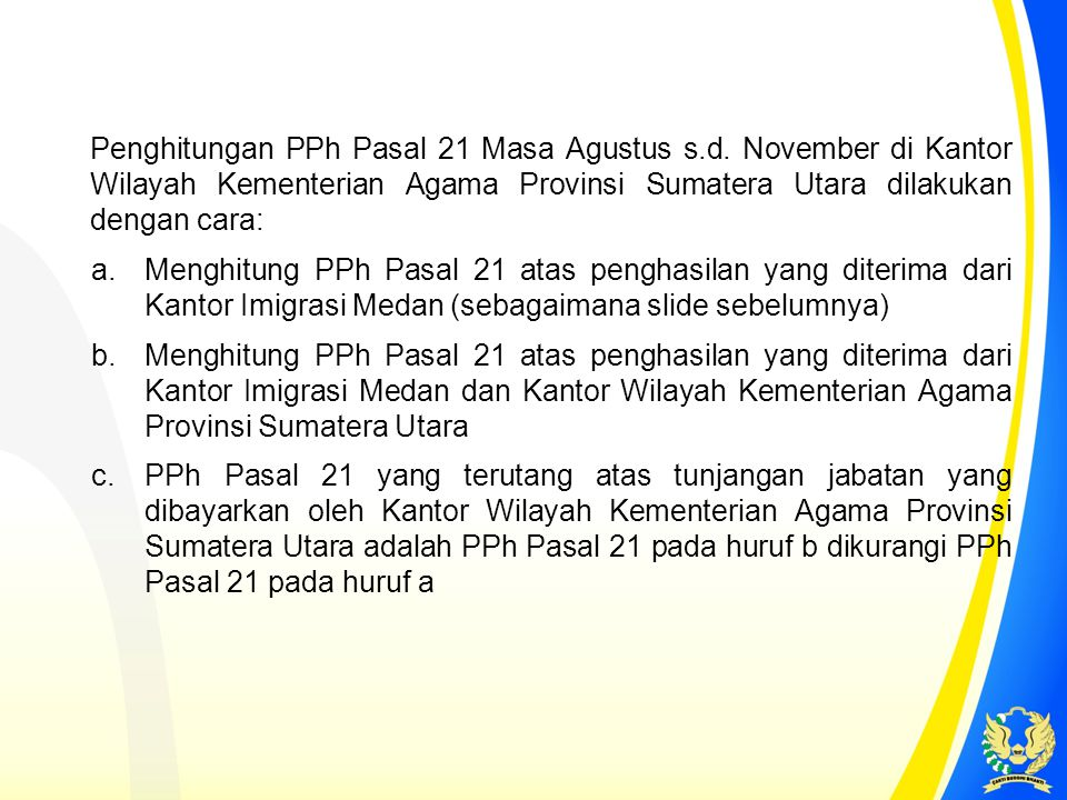 Penghitungan PPh Pasal 21 Masa Agustus s.d. November di Kantor Wilayah Kementerian Agama Provinsi Sumatera Utara dilakukan dengan cara: a.Menghitung P
