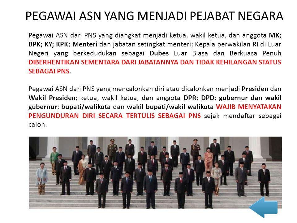 Pegawai ASN dari PNS yang diangkat menjadi ketua, wakil ketua, dan anggota MK; BPK; KY; KPK; Menteri dan jabatan setingkat menteri; Kepala perwakilan
