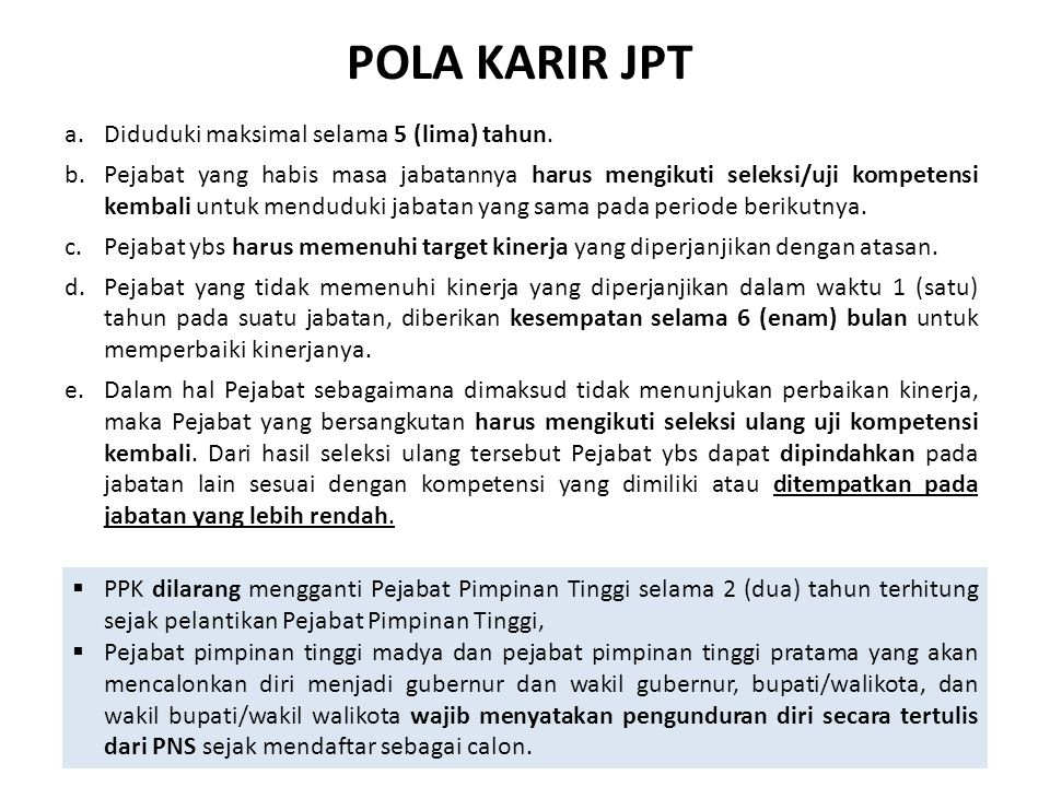 POLA KARIR JPT  PPK dilarang mengganti Pejabat Pimpinan Tinggi selama 2 (dua) tahun terhitung sejak pelantikan Pejabat Pimpinan Tinggi,  Pejabat pim