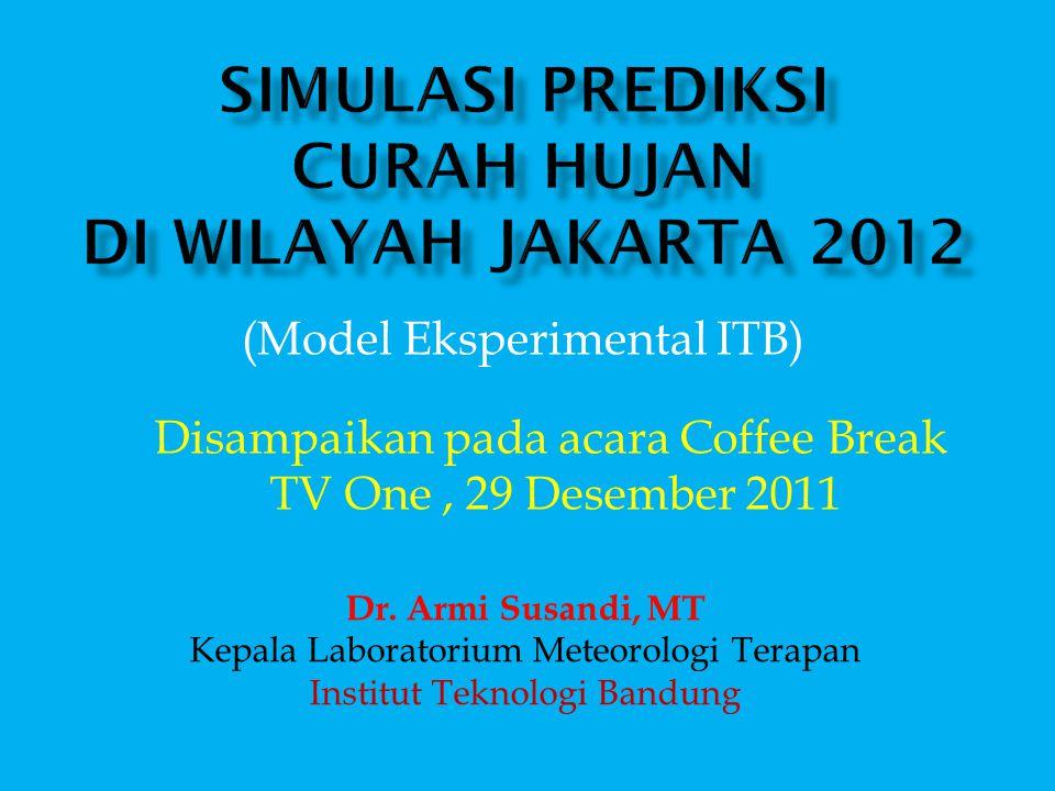 Dr. Armi Susandi, MT Kepala Laboratorium Meteorologi Terapan Institut Teknologi Bandung (Model Eksperimental ITB) Disampaikan pada acara Coffee Break