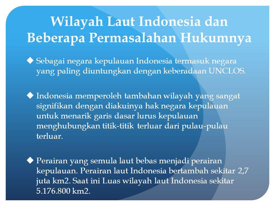 Wilayah Laut Indonesia dan Beberapa Permasalahan Hukumnya  Sebagai negara kepulauan Indonesia termasuk negara yang paling diuntungkan dengan keberada