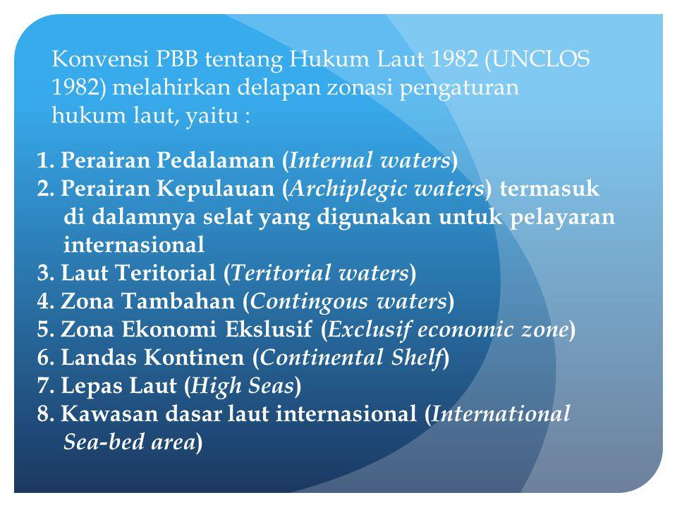 1. Perairan Pedalaman ( Internal waters ) 2. Perairan Kepulauan ( Archiplegic waters ) termasuk di dalamnya selat yang digunakan untuk pelayaran inter