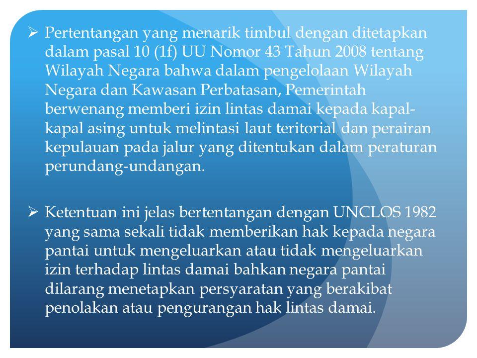  Pertentangan yang menarik timbul dengan ditetapkan dalam pasal 10 (1f) UU Nomor 43 Tahun 2008 tentang Wilayah Negara bahwa dalam pengelolaan Wilayah
