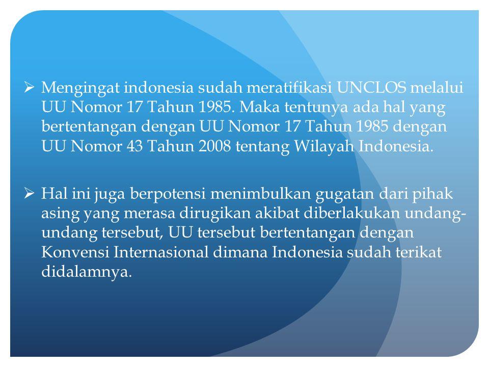 Mengingat indonesia sudah meratifikasi UNCLOS melalui UU Nomor 17 Tahun 1985. Maka tentunya ada hal yang bertentangan dengan UU Nomor 17 Tahun 1985