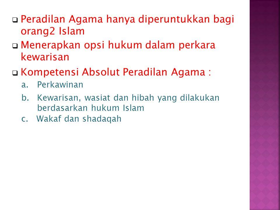 b.Kewarisan, wasiat dan hibah yang dilakukan berdasarkan hukum Islam c.