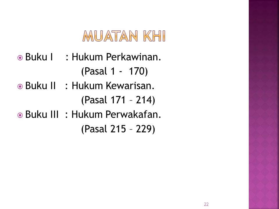 22  Buku I : Hukum Perkawinan.(Pasal 1 - 170)  Buku II : Hukum Kewarisan.