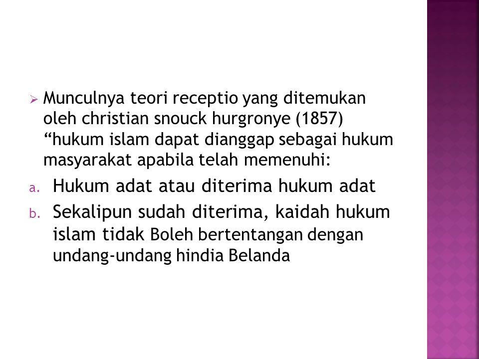  Munculnya teori receptio yang ditemukan oleh christian snouck hurgronye (1857) hukum islam dapat dianggap sebagai hukum masyarakat apabila telah memenuhi: a.