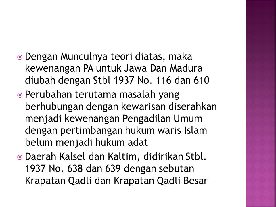  Dengan Munculnya teori diatas, maka kewenangan PA untuk Jawa Dan Madura diubah dengan Stbl 1937 No.