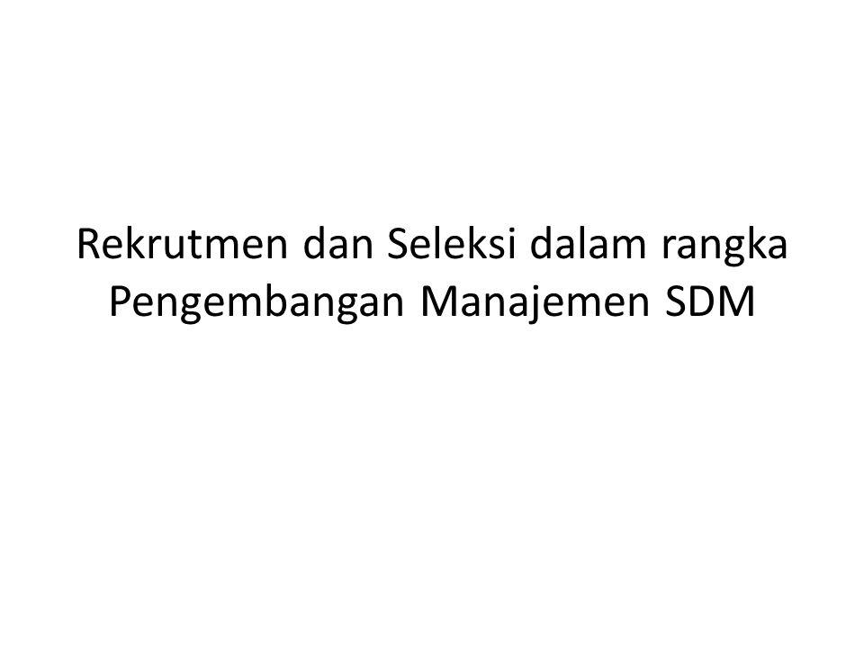 Saran Untuk mendapatkan sumber daya manusia (SDM) yang berkualitas, perusahaan harus betul-betul mempersiapkan proses rekrutmen dan seleksi secara maksimal, hal ini dilakukan agar perusahaan dapat merekrut kandidat yang sesuai dengan kebutuhan perusahaan/organisasi.