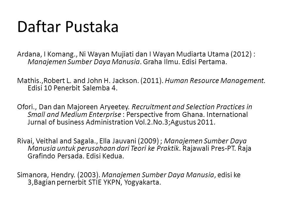 Daftar Pustaka Ardana, I Komang., Ni Wayan Mujiati dan I Wayan Mudiarta Utama (2012) : Manajemen Sumber Daya Manusia. Graha Ilmu. Edisi Pertama. Mathi