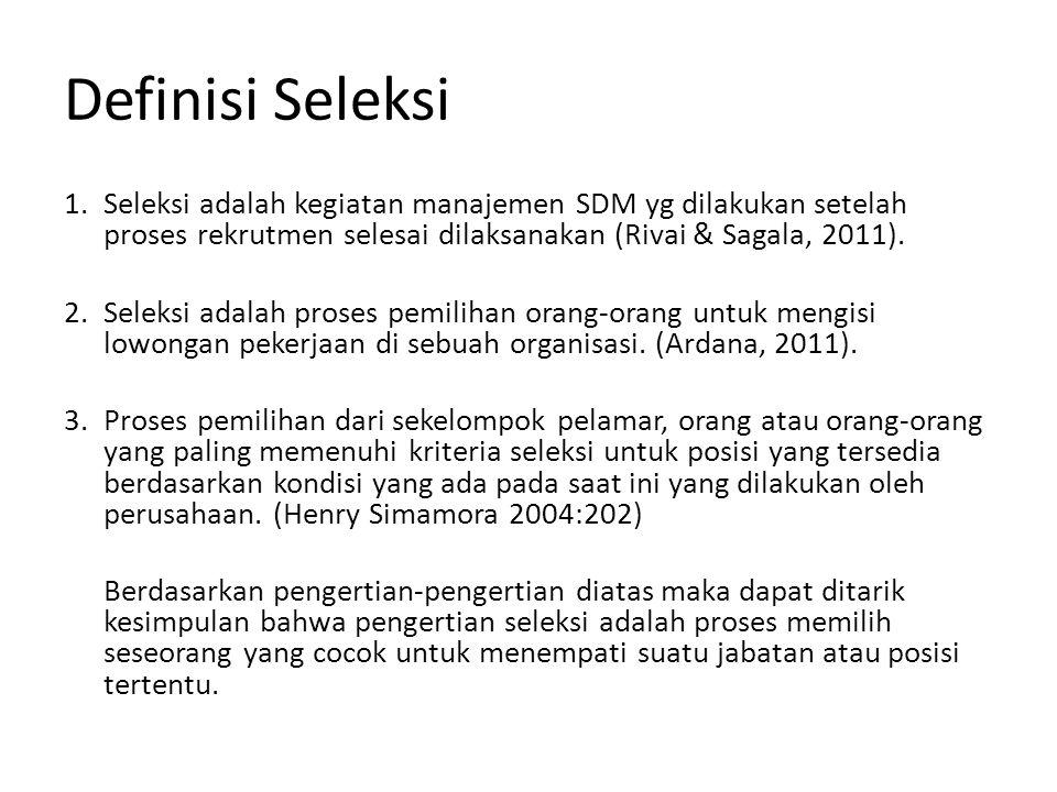 Definisi Seleksi 1.Seleksi adalah kegiatan manajemen SDM yg dilakukan setelah proses rekrutmen selesai dilaksanakan (Rivai & Sagala, 2011). 2.Seleksi